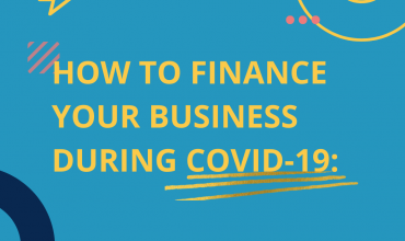 How to Finance Your Business During Covid-19: 7 Ways to Consider